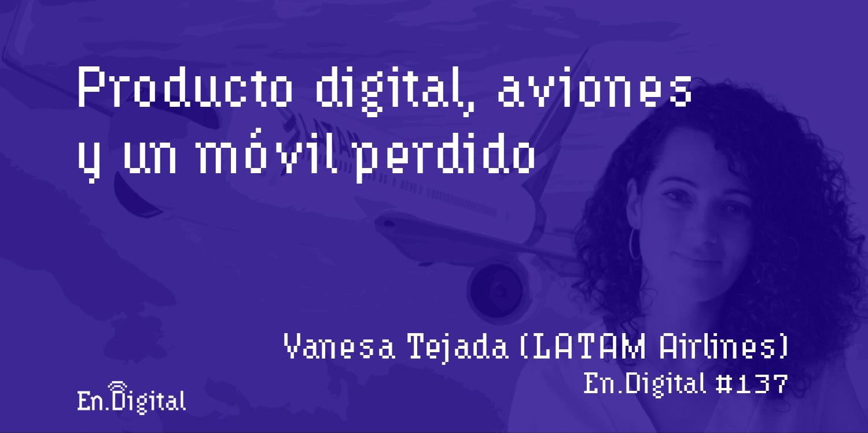 #137 – Producto Digital, aviones y un móvil perdido con Vanesa Tejada de LATAM Airlines