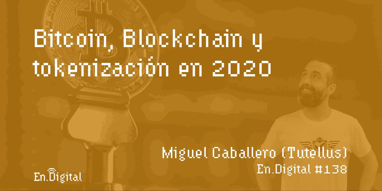 #138 - Bitcoin, Blockchain y tokenización en 2020