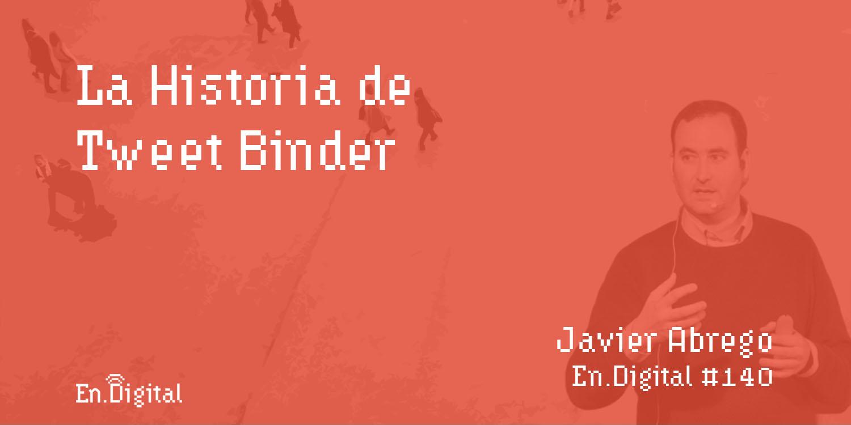 #140 - La Historia de Tweet Binder con Javier Abrego